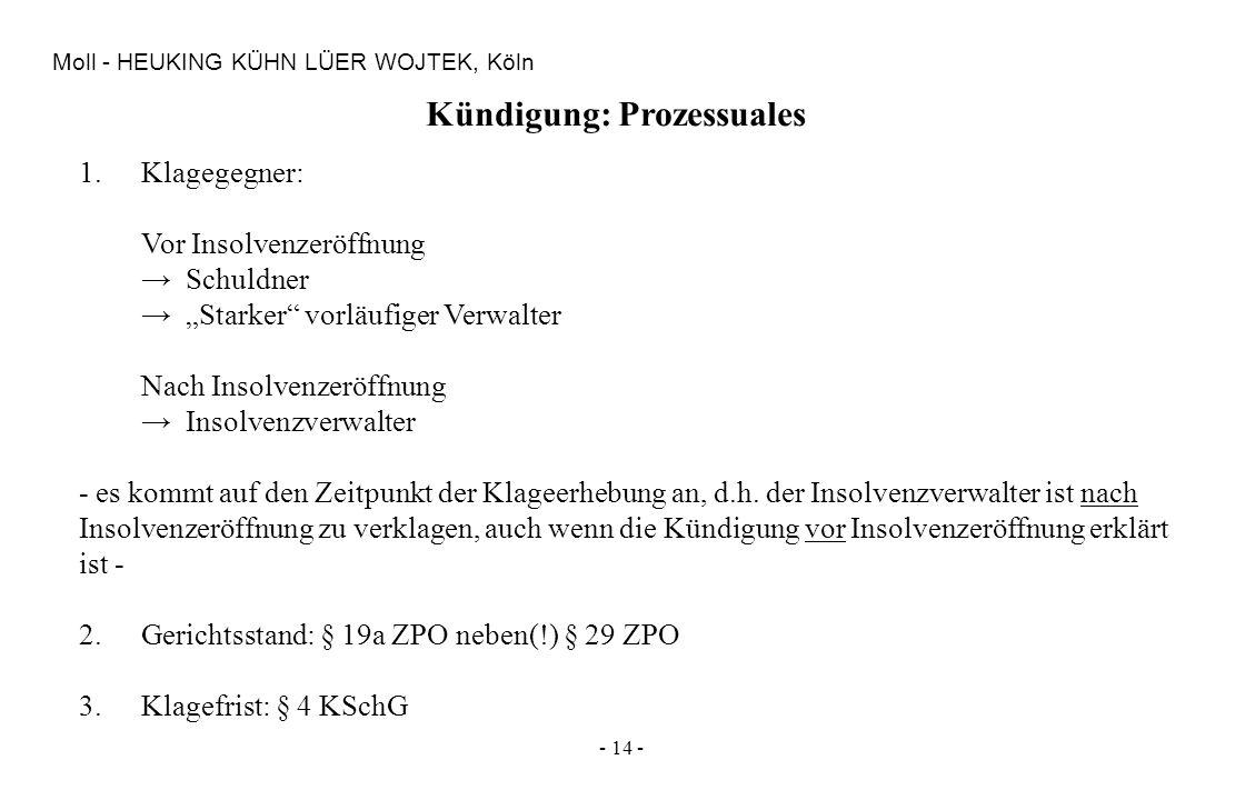 - 14 - Moll - HEUKING KÜHN LÜER WOJTEK, Köln Kündigung: Prozessuales 1.Klagegegner: Vor Insolvenzeröffnung Schuldner Starker vorläufiger Verwalter Nac