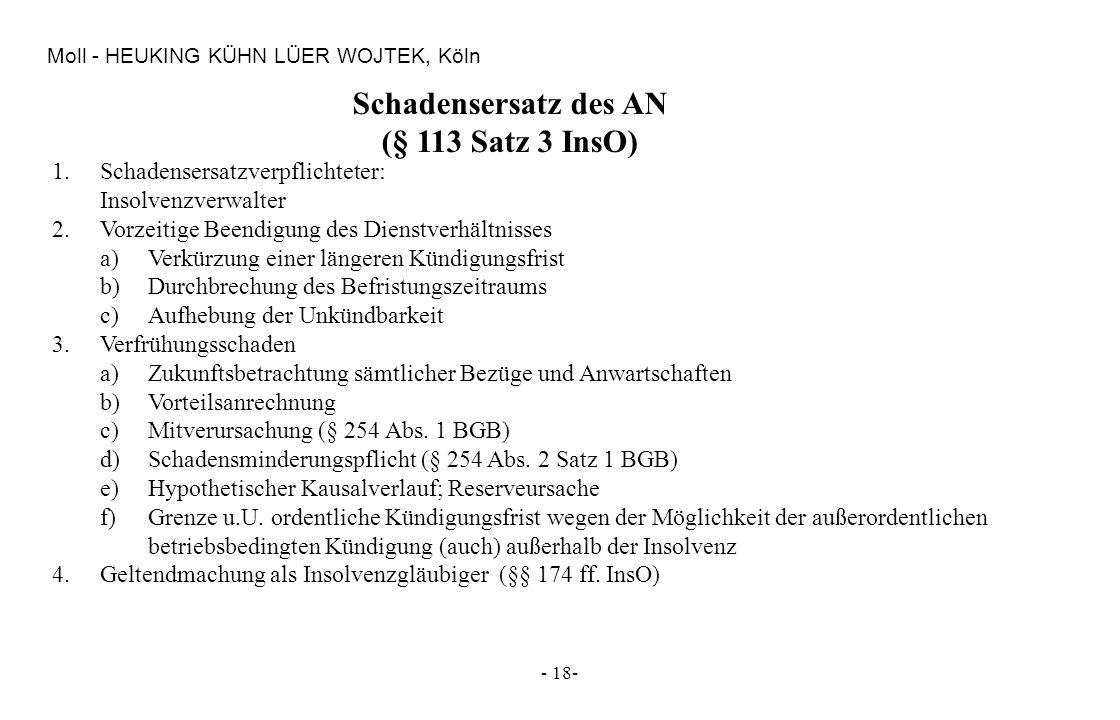- 18- Moll - HEUKING KÜHN LÜER WOJTEK, Köln Schadensersatz des AN (§ 113 Satz 3 InsO) 1.Schadensersatzverpflichteter: Insolvenzverwalter 2.Vorzeitige