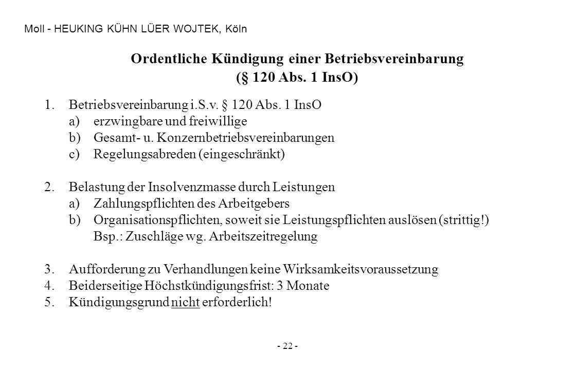 - 22 - Moll - HEUKING KÜHN LÜER WOJTEK, Köln Ordentliche Kündigung einer Betriebsvereinbarung (§ 120 Abs. 1 InsO) 1.Betriebsvereinbarung i.S.v. § 120