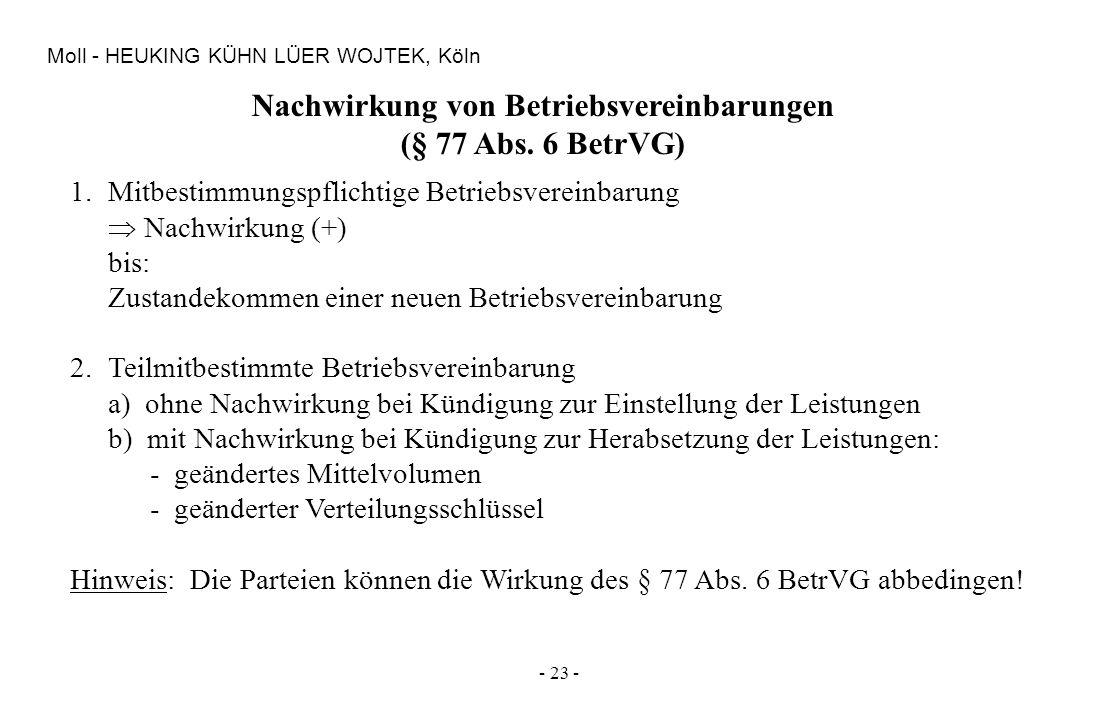 - 23 - Moll - HEUKING KÜHN LÜER WOJTEK, Köln Nachwirkung von Betriebsvereinbarungen (§ 77 Abs. 6 BetrVG) 1.Mitbestimmungspflichtige Betriebsvereinbaru