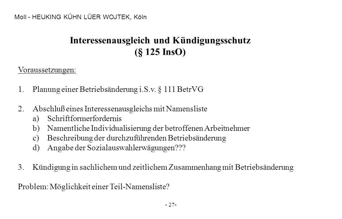 - 27- Moll - HEUKING KÜHN LÜER WOJTEK, Köln Interessenausgleich und Kündigungsschutz (§ 125 InsO) Voraussetzungen: 1.Planung einer Betriebsänderung i.