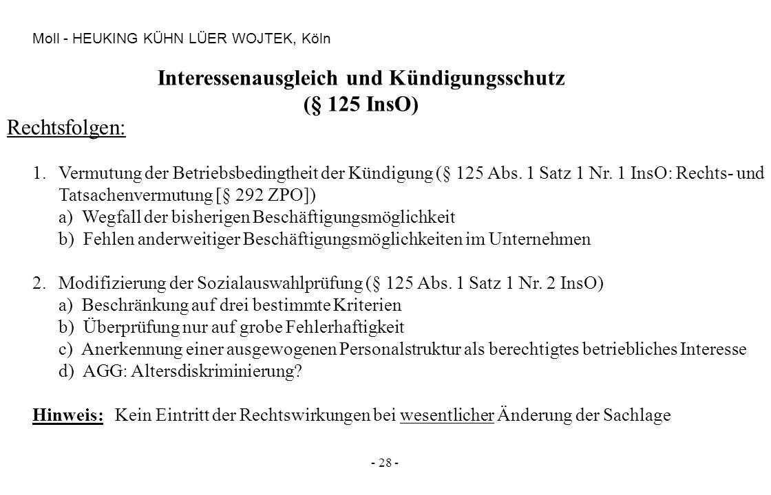 - 28 - Moll - HEUKING KÜHN LÜER WOJTEK, Köln Interessenausgleich und Kündigungsschutz (§ 125 InsO) 1.Vermutung der Betriebsbedingtheit der Kündigung (