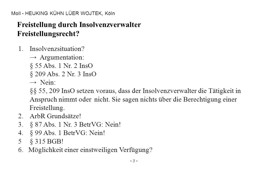 - 3 - Moll - HEUKING KÜHN LÜER WOJTEK, Köln Freistellung durch Insolvenzverwalter Freistellungsrecht? 1.Insolvenzsituation? Argumentation: § 55 Abs. 1