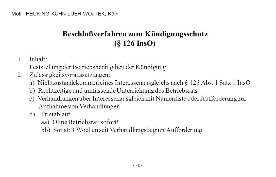 - 30 - Moll - HEUKING KÜHN LÜER WOJTEK, Köln Beschlußverfahren zum Kündigungsschutz (§ 126 InsO) 1.Inhalt: Feststellung der Betriebsbedingtheit der Kü