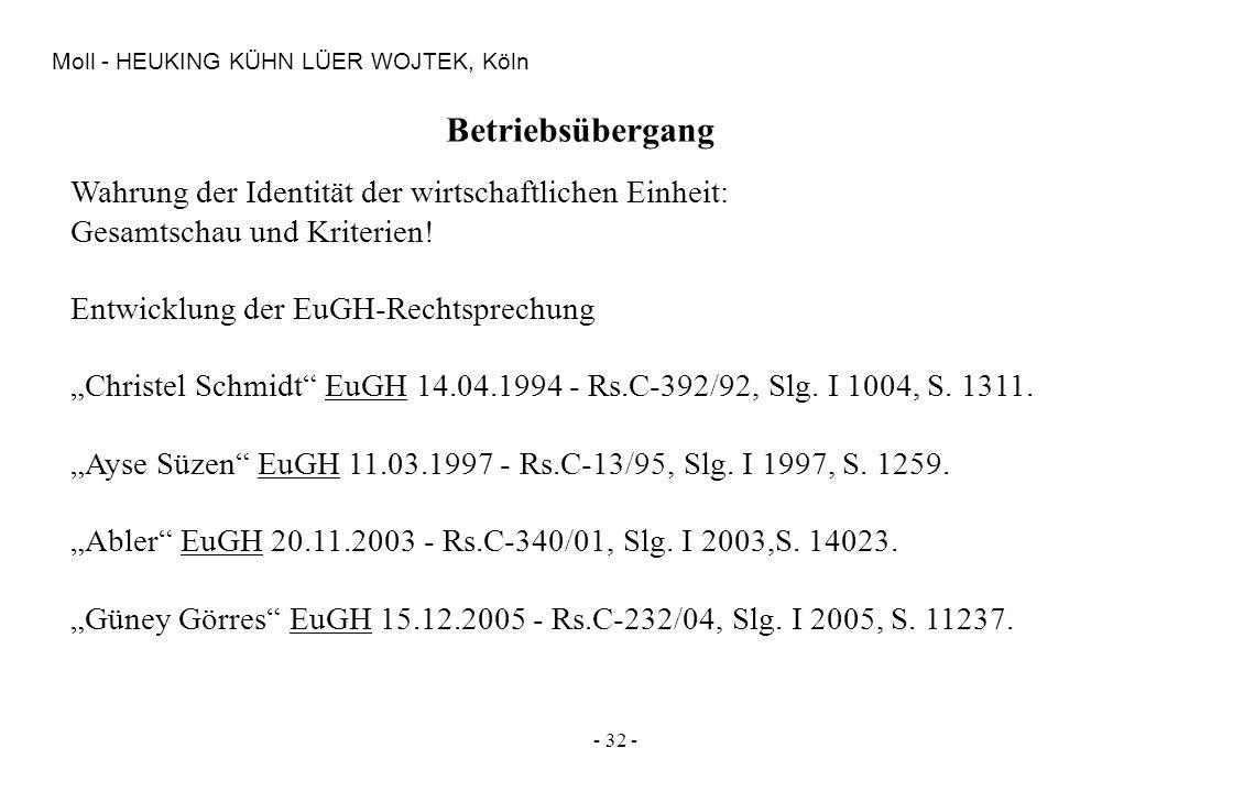 - 32 - Moll - HEUKING KÜHN LÜER WOJTEK, Köln Betriebsübergang Wahrung der Identität der wirtschaftlichen Einheit: Gesamtschau und Kriterien! Entwicklu