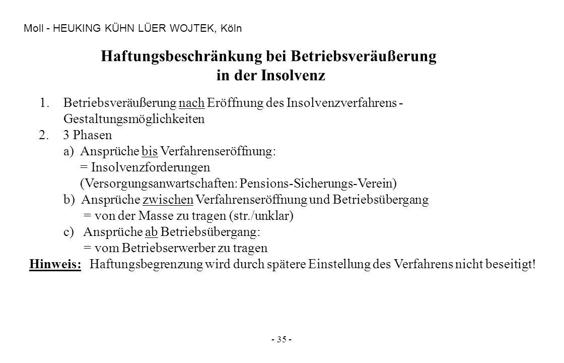 - 35 - Moll - HEUKING KÜHN LÜER WOJTEK, Köln Haftungsbeschränkung bei Betriebsveräußerung in der Insolvenz 1. Betriebsveräußerung nach Eröffnung des I