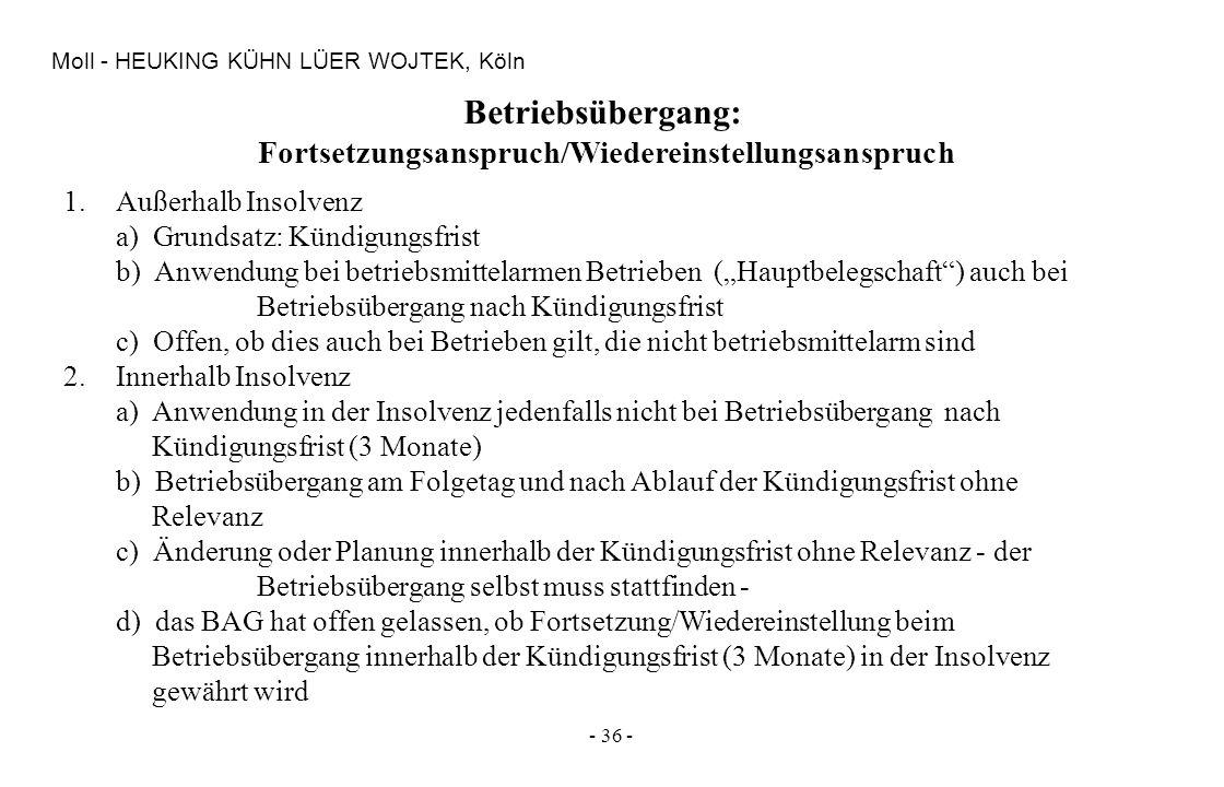 - 36 - Moll - HEUKING KÜHN LÜER WOJTEK, Köln Betriebsübergang: Fortsetzungsanspruch/Wiedereinstellungsanspruch 1.Außerhalb Insolvenz a) Grundsatz: Kün