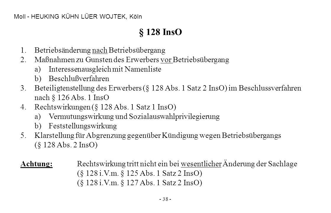 - 38 - Moll - HEUKING KÜHN LÜER WOJTEK, Köln § 128 InsO 1.Betriebsänderung nach Betriebsübergang 2.Maßnahmen zu Gunsten des Erwerbers vor Betriebsüber