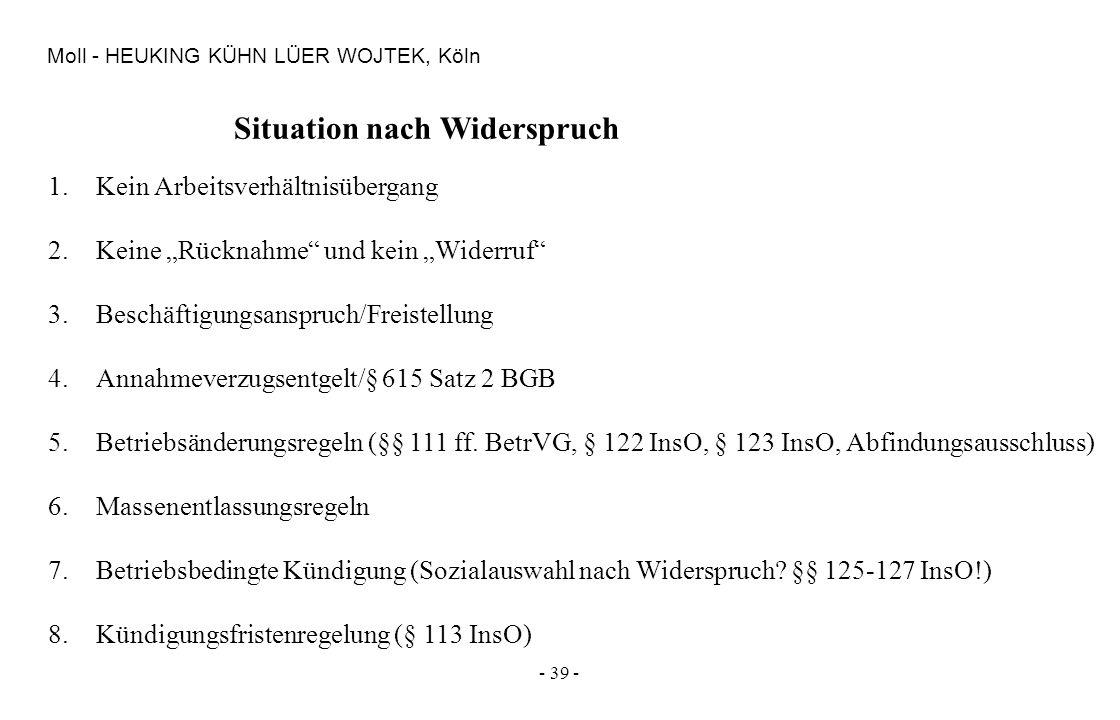 - 39 - Moll - HEUKING KÜHN LÜER WOJTEK, Köln Situation nach Widerspruch 1.Kein Arbeitsverhältnisübergang 2.Keine Rücknahme und kein Widerruf 3.Beschäf