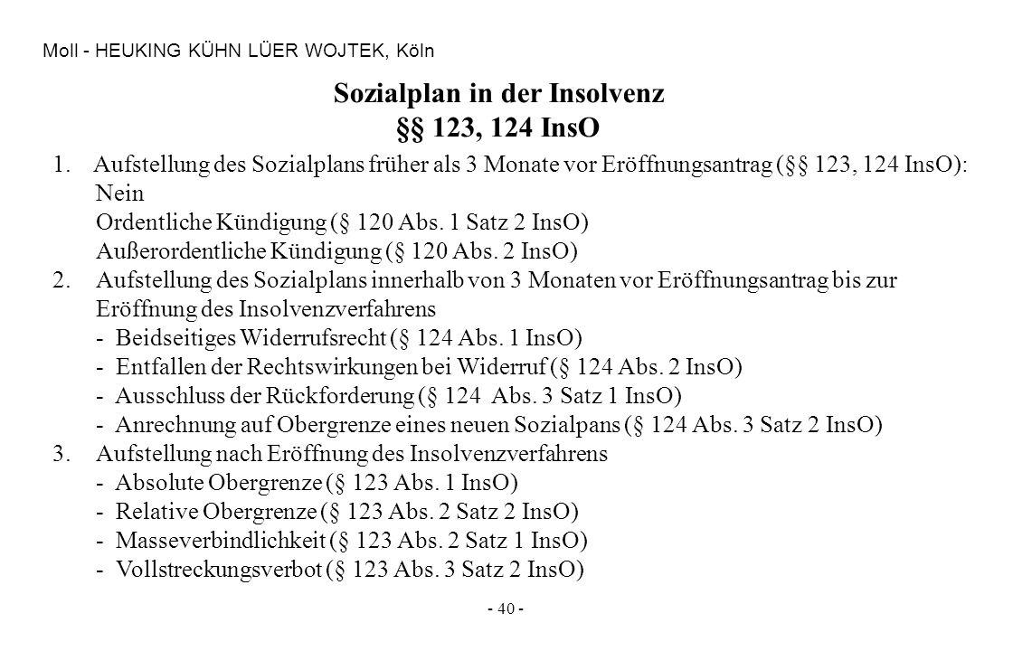 - 40 - Moll - HEUKING KÜHN LÜER WOJTEK, Köln Sozialplan in der Insolvenz §§ 123, 124 InsO 1. Aufstellung des Sozialplans früher als 3 Monate vor Eröff