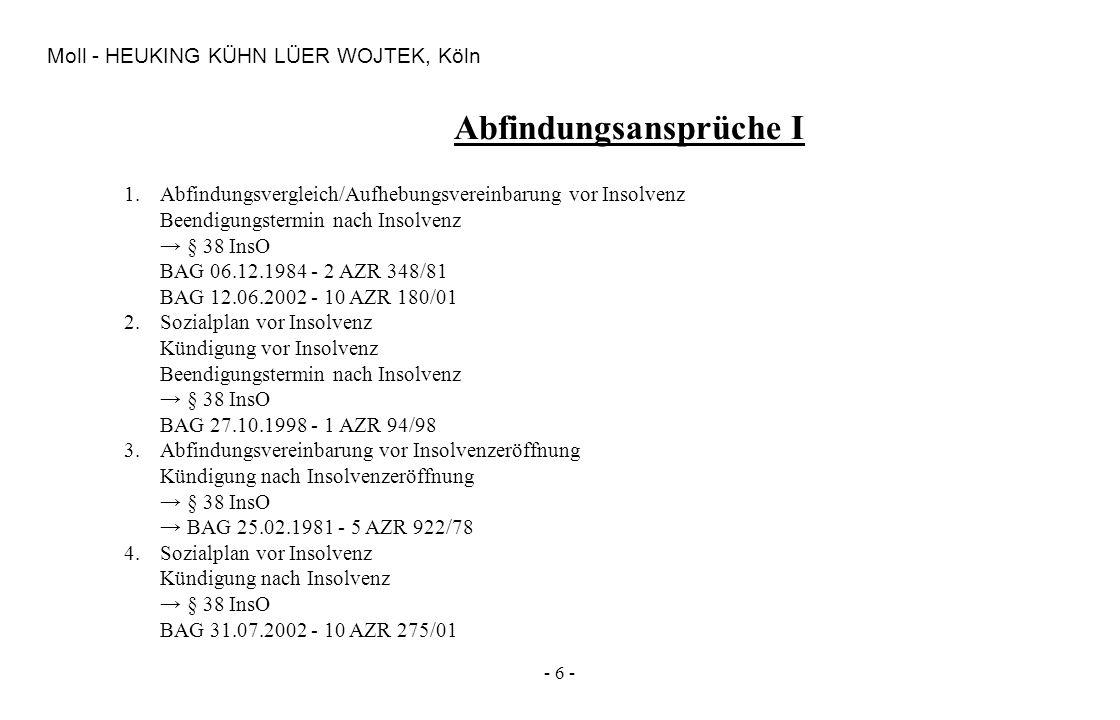 - 6 - Moll - HEUKING KÜHN LÜER WOJTEK, Köln Abfindungsansprüche I 1.Abfindungsvergleich/Aufhebungsvereinbarung vor Insolvenz Beendigungstermin nach In