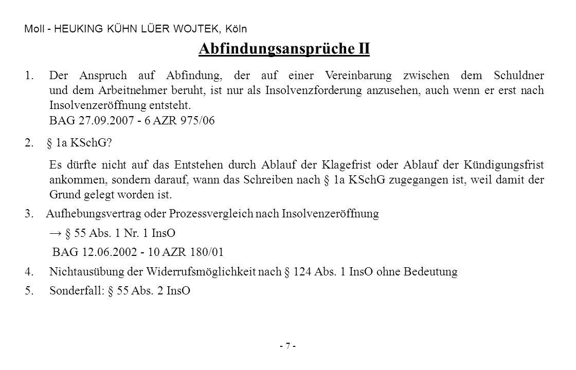 - 7 - Moll - HEUKING KÜHN LÜER WOJTEK, Köln 1.Der Anspruch auf Abfindung, der auf einer Vereinbarung zwischen dem Schuldner und dem Arbeitnehmer beruh