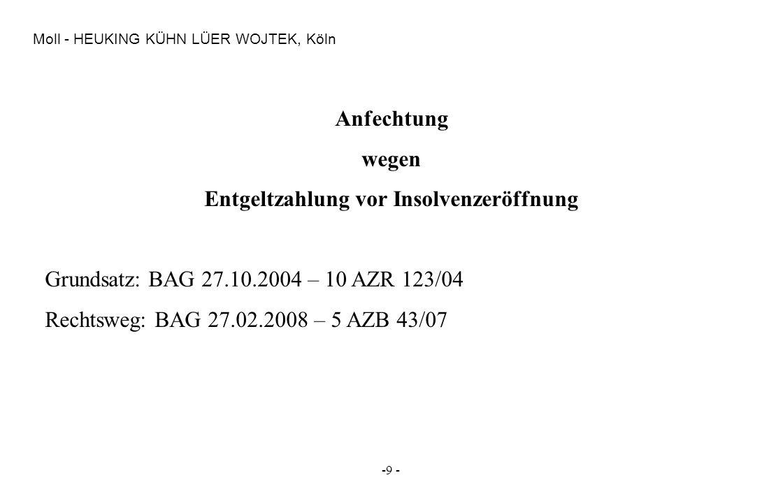 -9 - Moll - HEUKING KÜHN LÜER WOJTEK, Köln Anfechtung wegen Entgeltzahlung vor Insolvenzeröffnung Grundsatz: BAG 27.10.2004 – 10 AZR 123/04 Rechtsweg: