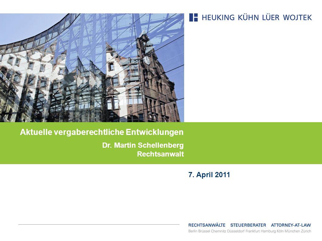 Aktuelle vergaberechtliche Entwicklungen Dr. Martin Schellenberg Rechtsanwalt 7. April 2011