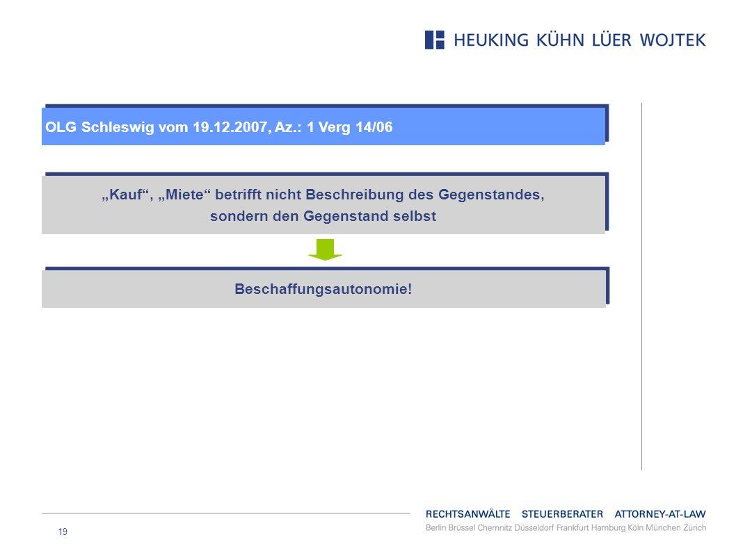 19 OLG Schleswig vom 19.12.2007, Az.: 1 Verg 14/06 Kauf, Miete betrifft nicht Beschreibung des Gegenstandes, sondern den Gegenstand selbst Kauf, Miete