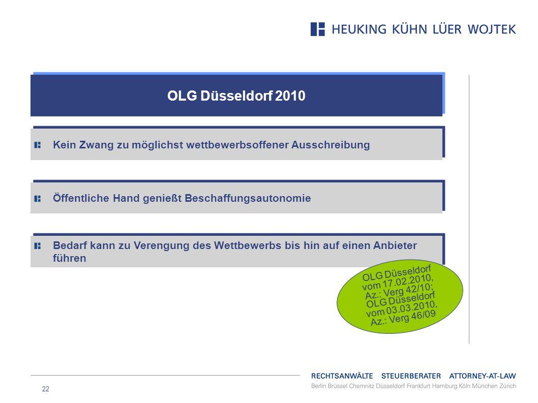 22 OLG Düsseldorf 2010 Kein Zwang zu möglichst wettbewerbsoffener Ausschreibung Öffentliche Hand genießt Beschaffungsautonomie Bedarf kann zu Verengun