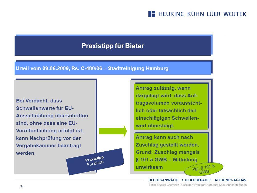 37 Praxistipp für Bieter Urteil vom 09.06.2009, Rs. C-480/06 – Stadtreinigung Hamburg Bei Verdacht, dass Schwellenwerte für EU- Ausschreibung überschr