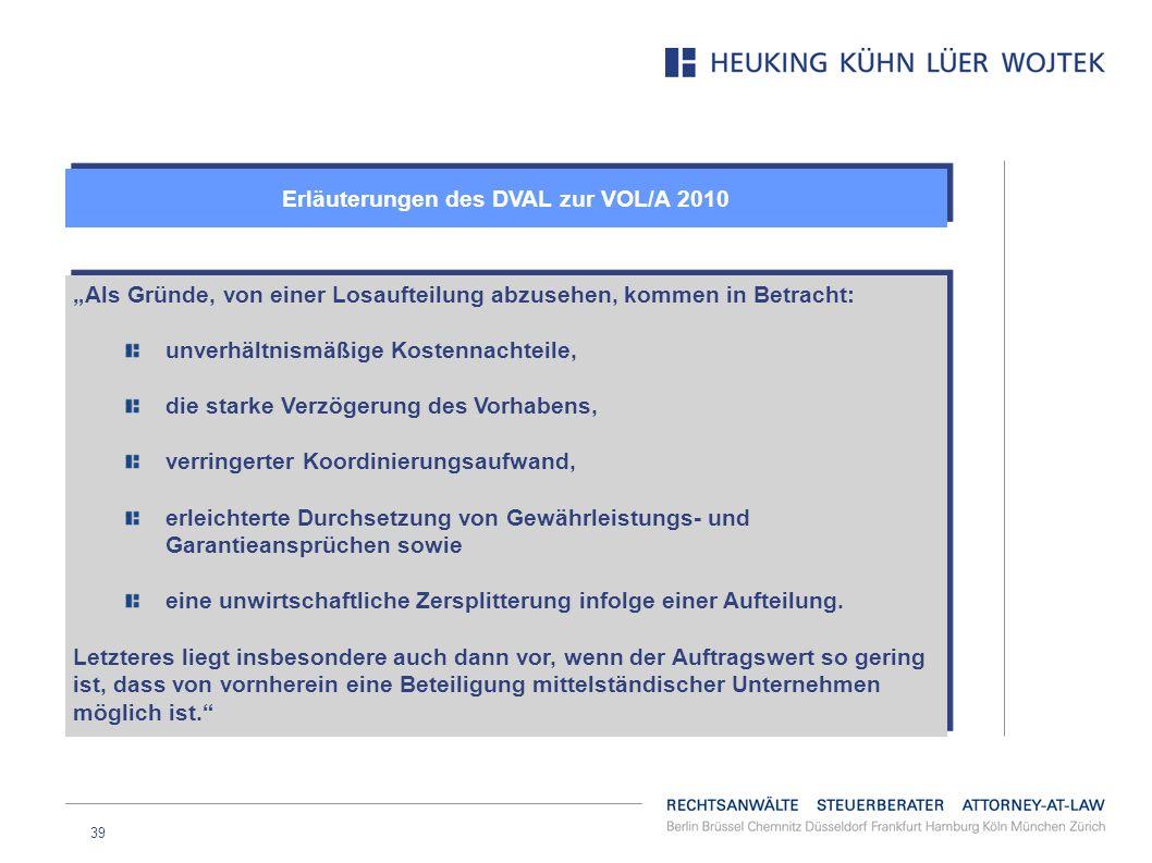 39 Erläuterungen des DVAL zur VOL/A 2010 Als Gründe, von einer Losaufteilung abzusehen, kommen in Betracht: unverhältnismäßige Kostennachteile, die st