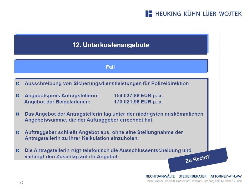 70 12. Unterkostenangebote Fall Ausschreibung von Sicherungsdienstleistungen für Polizeidirektion Angebotspreis Antragstellerin:154.037,88 EÚR p. a. A