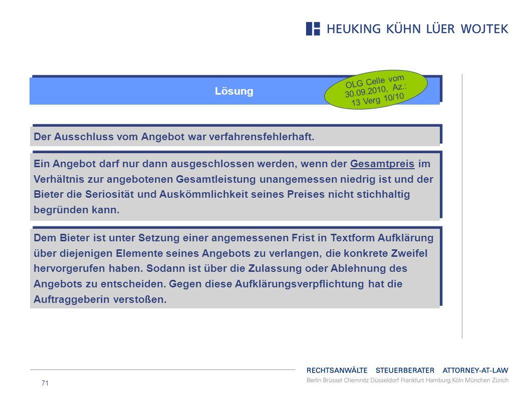 71 Lösung OLG Celle vom 30.09.2010, Az.: 13 Verg 10/10 Der Ausschluss vom Angebot war verfahrensfehlerhaft. Ein Angebot darf nur dann ausgeschlossen w