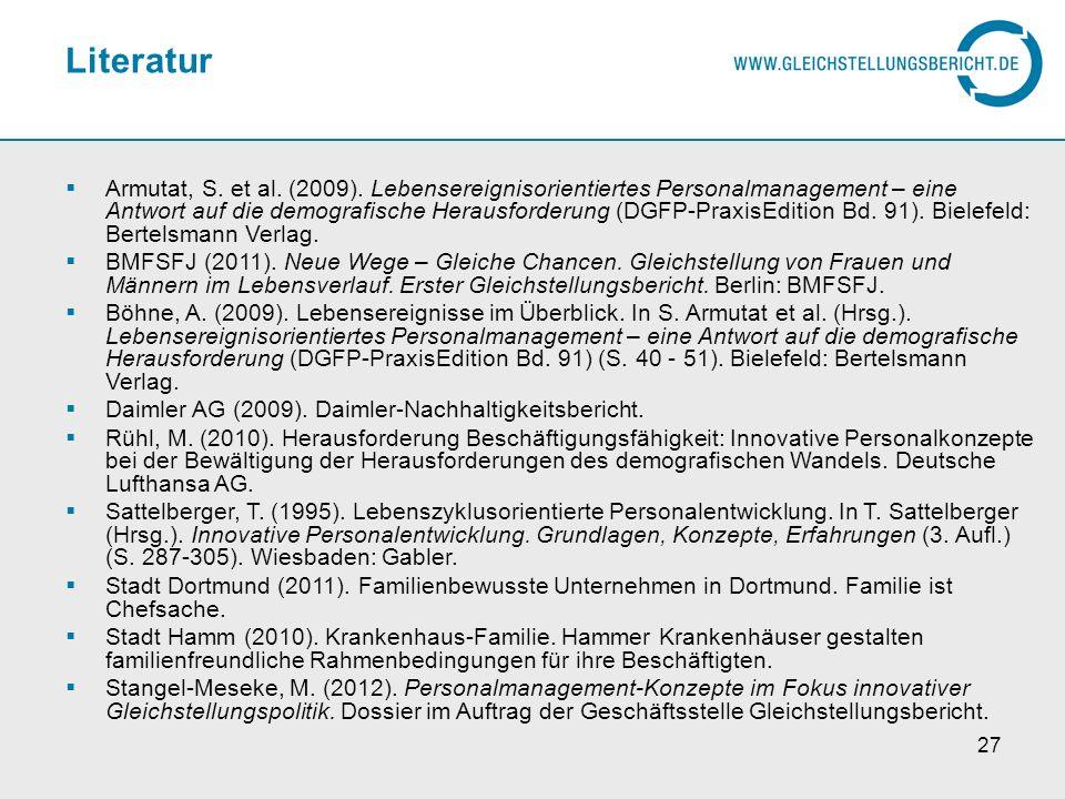 27 Literatur Armutat, S. et al. (2009). Lebensereignisorientiertes Personalmanagement – eine Antwort auf die demografische Herausforderung (DGFP-Praxi
