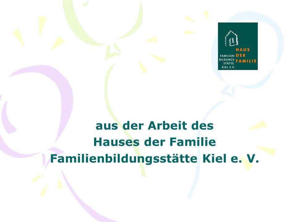 aus der Arbeit des Hauses der Familie Familienbildungsstätte Kiel e. V.