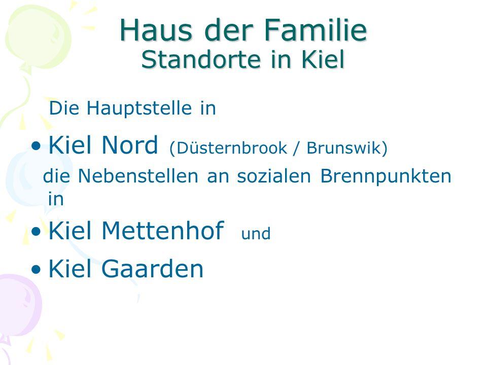 Haus der Familie Standorte in Kiel Die Hauptstelle in Kiel Nord (Düsternbrook / Brunswik) die Nebenstellen an sozialen Brennpunkten in Kiel Mettenhof und Kiel Gaarden