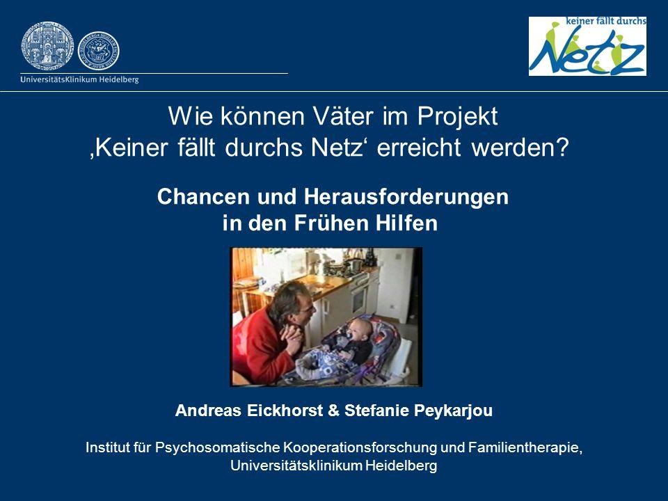 Wie können Väter im Projekt Keiner fällt durchs Netz erreicht werden? Chancen und Herausforderungen in den Frühen Hilfen Andreas Eickhorst & Stefanie