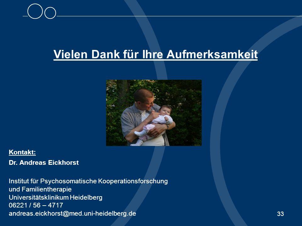 33 Kontakt: Dr. Andreas Eickhorst Institut für Psychosomatische Kooperationsforschung und Familientherapie Universitätsklinikum Heidelberg 06221 / 56