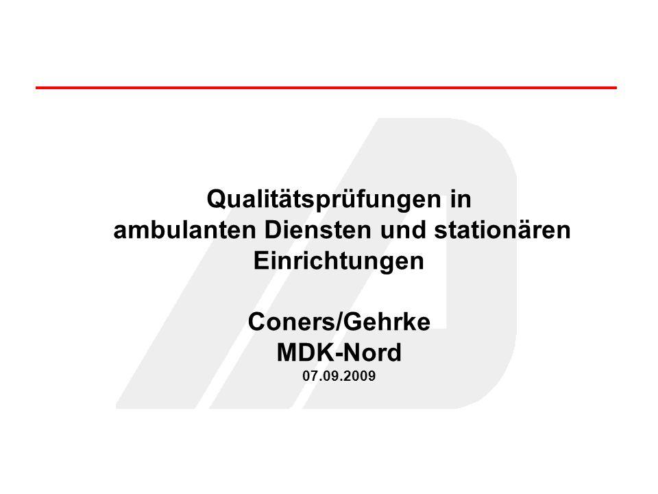 Qualitätsprüfungen in ambulanten Diensten und stationären Einrichtungen Coners/Gehrke MDK-Nord 07.09.2009