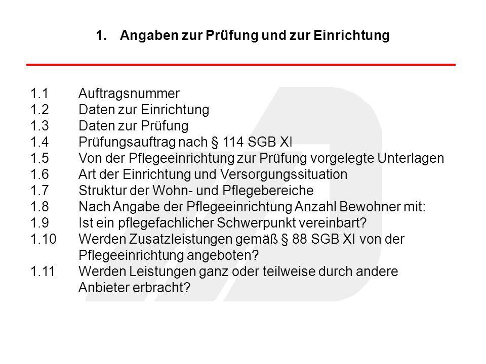 1.Angaben zur Prüfung und zur Einrichtung 1.1Auftragsnummer 1.2Daten zur Einrichtung 1.3Daten zur Prüfung 1.4Prüfungsauftrag nach § 114 SGB XI 1.5Von