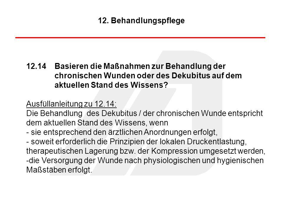 12.14 Basieren die Maßnahmen zur Behandlung der chronischen Wunden oder des Dekubitus auf dem aktuellen Stand des Wissens? Ausfüllanleitung zu 12.14: