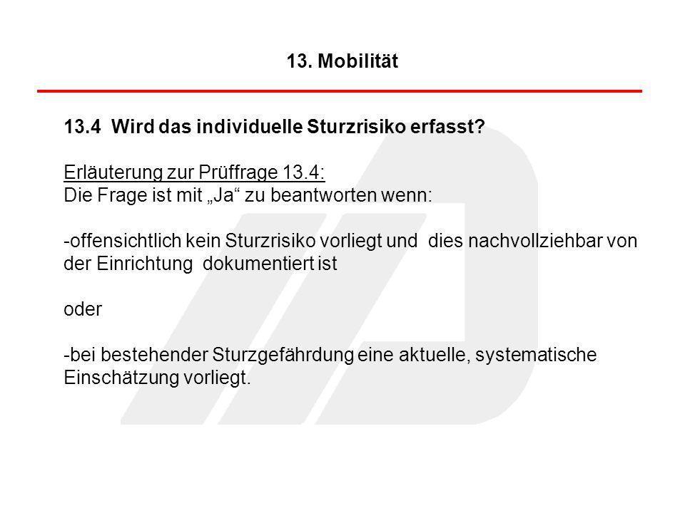 13.4 Wird das individuelle Sturzrisiko erfasst? Erläuterung zur Prüffrage 13.4: Die Frage ist mit Ja zu beantworten wenn: -offensichtlich kein Sturzri