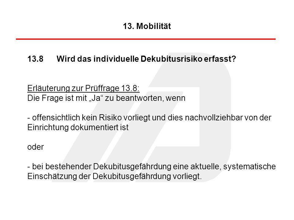 13.8Wird das individuelle Dekubitusrisiko erfasst? Erläuterung zur Prüffrage 13.8: Die Frage ist mit Ja zu beantworten, wenn - offensichtlich kein Ris