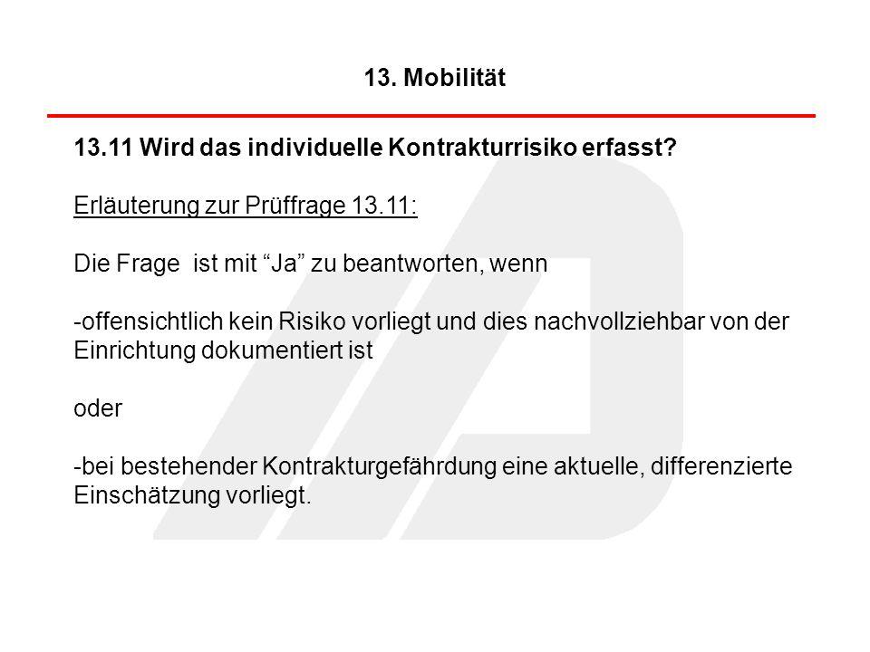 13.11 Wird das individuelle Kontrakturrisiko erfasst? Erläuterung zur Prüffrage 13.11: Die Frage ist mit Ja zu beantworten, wenn -offensichtlich kein
