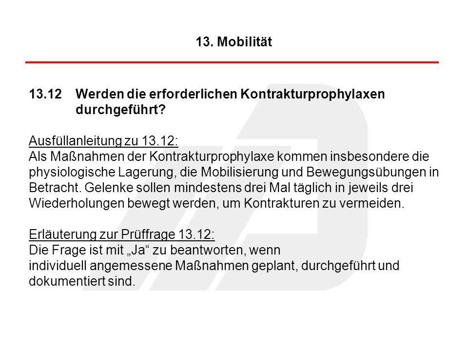 13.12Werden die erforderlichen Kontrakturprophylaxen durchgeführt? Ausfüllanleitung zu 13.12: Als Maßnahmen der Kontrakturprophylaxe kommen insbesonde