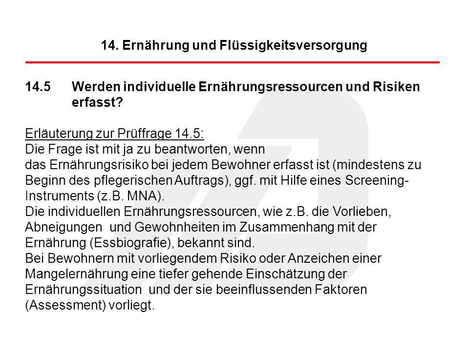 14.5Werden individuelle Ernährungsressourcen und Risiken erfasst? Erläuterung zur Prüffrage 14.5: Die Frage ist mit ja zu beantworten, wenn das Ernähr