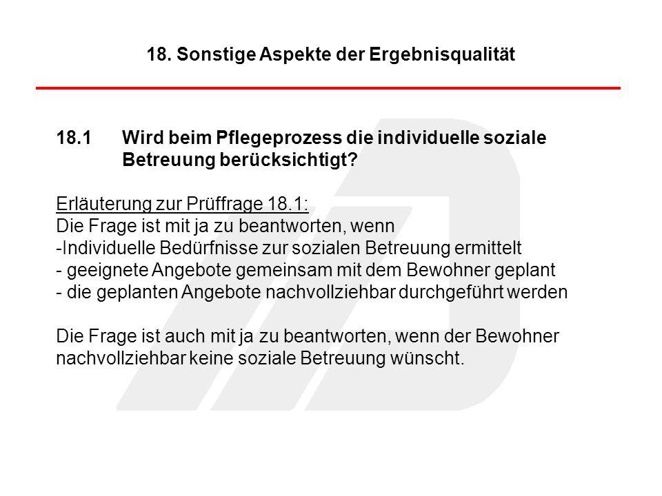 18.1Wird beim Pflegeprozess die individuelle soziale Betreuung berücksichtigt? Erläuterung zur Prüffrage 18.1: Die Frage ist mit ja zu beantworten, we