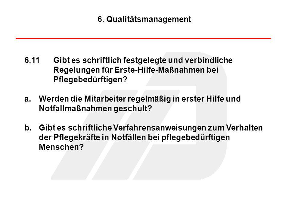 6.11Gibt es schriftlich festgelegte und verbindliche Regelungen für Erste-Hilfe-Maßnahmen bei Pflegebedürftigen? a.Werden die Mitarbeiter regelmäßig i
