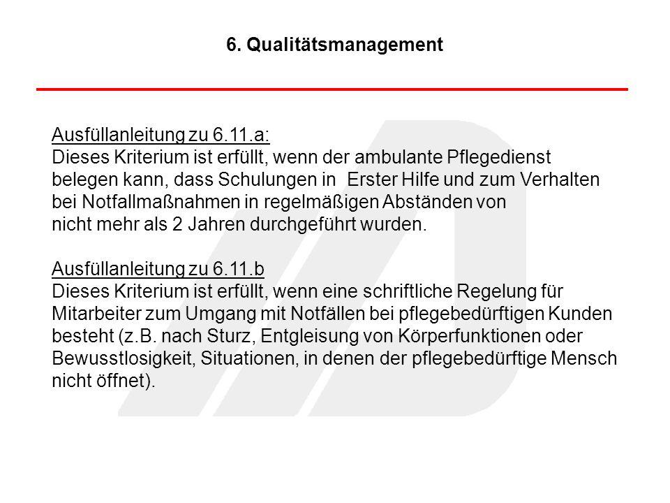 Ausfüllanleitung zu 6.11.a: Dieses Kriterium ist erfüllt, wenn der ambulante Pflegedienst belegen kann, dass Schulungen in Erster Hilfe und zum Verhal