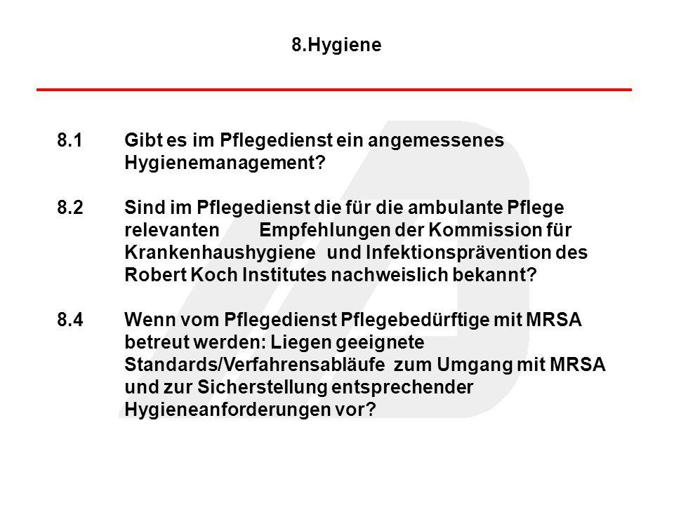 8.1Gibt es im Pflegedienst ein angemessenes Hygienemanagement? 8.2Sind im Pflegedienst die für die ambulante Pflege relevanten Empfehlungen der Kommis