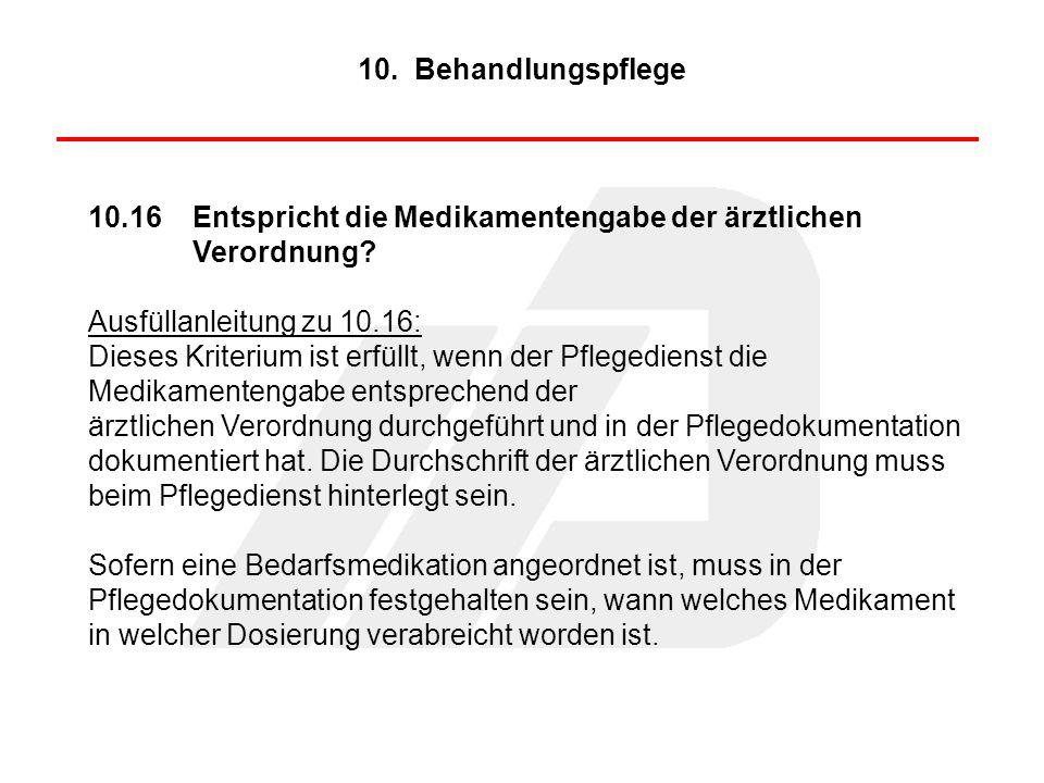 10.16Entspricht die Medikamentengabe der ärztlichen Verordnung? Ausfüllanleitung zu 10.16: Dieses Kriterium ist erfüllt, wenn der Pflegedienst die Med