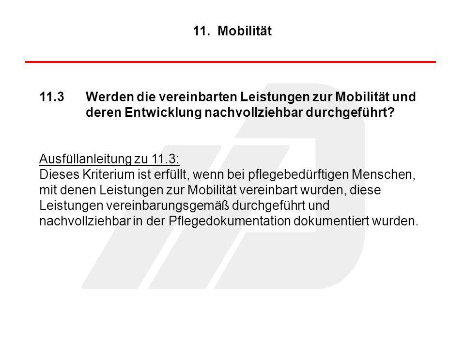11.3Werden die vereinbarten Leistungen zur Mobilität und deren Entwicklung nachvollziehbar durchgeführt? Ausfüllanleitung zu 11.3: Dieses Kriterium is