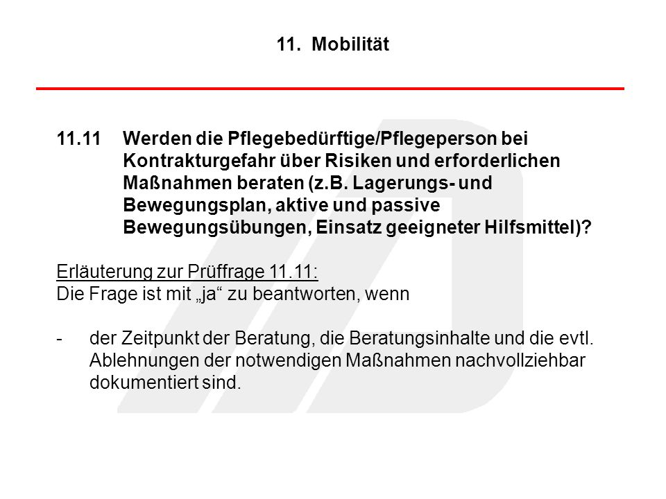 11.11Werden die Pflegebedürftige/Pflegeperson bei Kontrakturgefahr über Risiken und erforderlichen Maßnahmen beraten (z.B. Lagerungs- und Bewegungspla