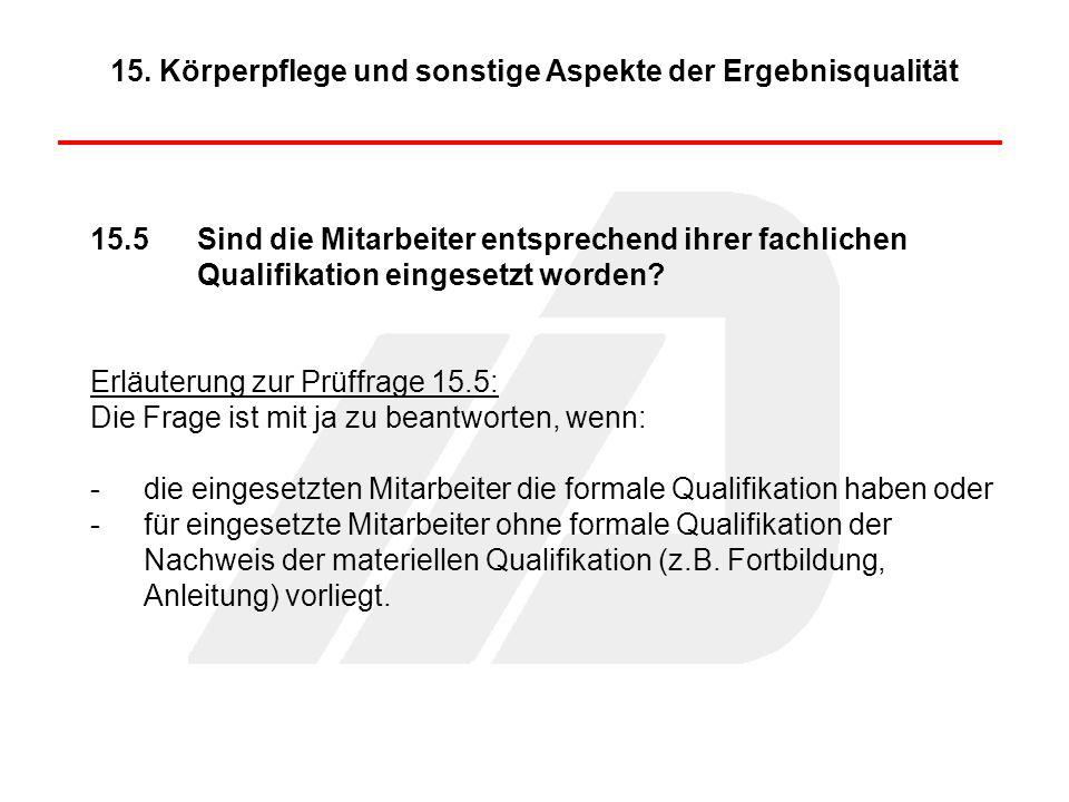 15.5Sind die Mitarbeiter entsprechend ihrer fachlichen Qualifikation eingesetzt worden? Erläuterung zur Prüffrage 15.5: Die Frage ist mit ja zu beantw