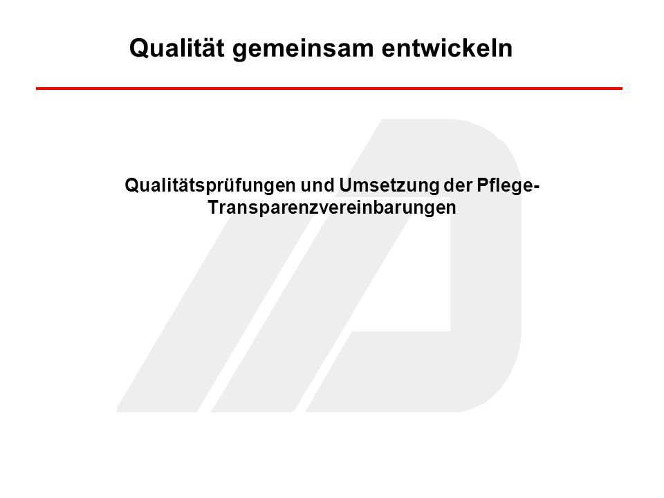 Qualität gemeinsam entwickeln Qualitätsprüfungen und Umsetzung der Pflege- Transparenzvereinbarungen