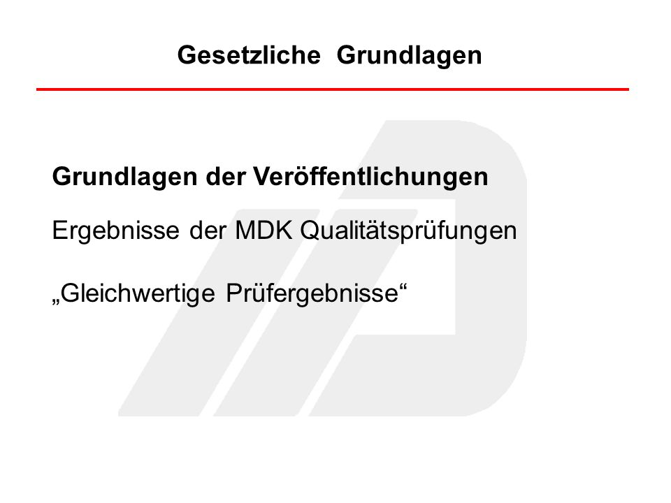 Gesetzliche Grundlagen Grundlagen der Veröffentlichungen Ergebnisse der MDK Qualitätsprüfungen Gleichwertige Prüfergebnisse