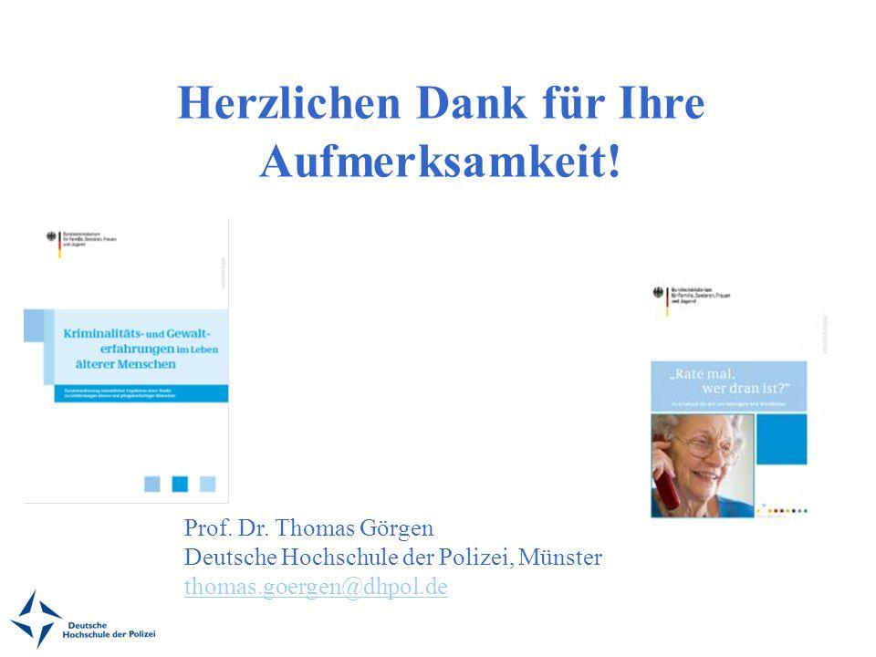 Herzlichen Dank für Ihre Aufmerksamkeit! Prof. Dr. Thomas Görgen Deutsche Hochschule der Polizei, Münster thomas.goergen@dhpol.de thomas.goergen@dhpol