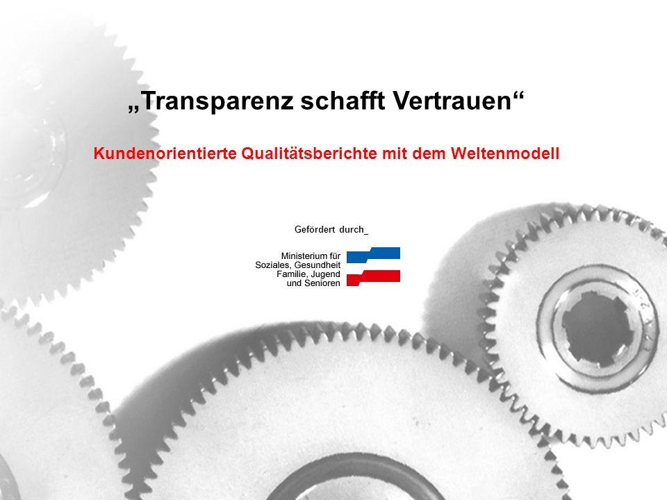 Gefördert durch Transparenz schafft Vertrauen Kundenorientierte Qualitätsberichte mit dem Weltenmodell