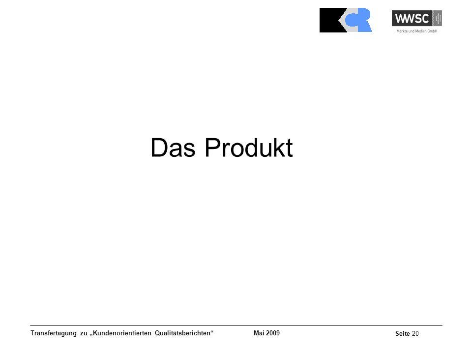 Mai 2009 Seite 20 Transfertagung zu Kundenorientierten Qualitätsberichten Das Produkt